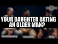 YOUR DAUGHTER DATING AN OLDER MAN