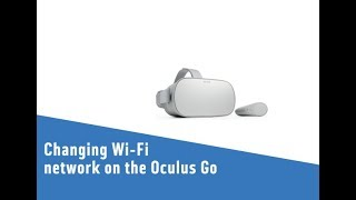 Changing Wi-Fi network on the Oculus Go