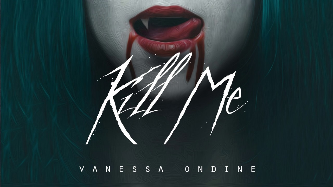 Kill Me - Vanessa Ondine (LYRICS)