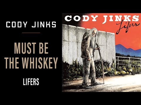 Cody Jinks  Must Be The Whiskey