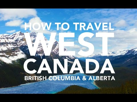 How to travel West Canada travel guide British Columbia and