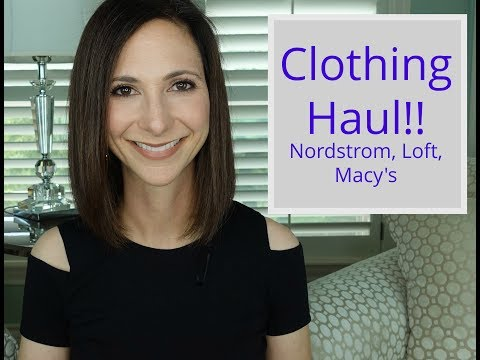 Clothing Haul and Try On! Nordstrom, Loft, Macy's!