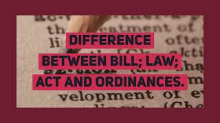 Difference Between Bill ; Act ; Law & Ordinance | Legal Bonanza