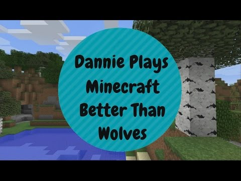 Dannie Plays Minecraft Better Than Wolves Ep48