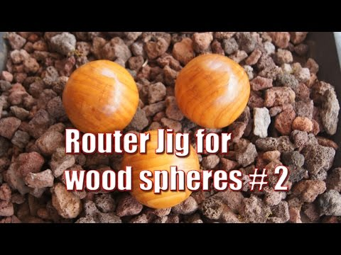 Router jig for wooden spheres: #2