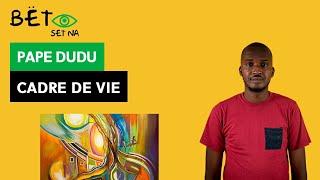 [BËT SET NA] Pape Dudu - Cadre de vie / Living environment