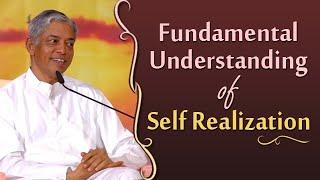 Fundamental Understanding of Self Realization