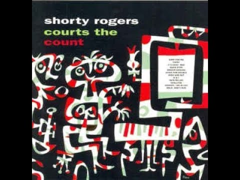 Shorty Rogers & Count Basie - Shorty Rogers Courts the Count ( Full Album )