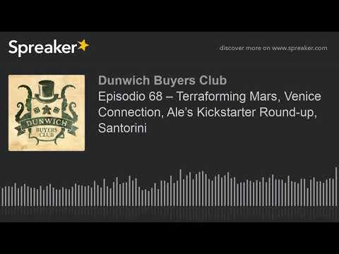 Episodio 68 – Terraforming Mars, Venice Connection, Ale's Kickstarter Round-up, Santorini