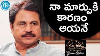 He Is The Reason Behind My Change - Nagineedu || Koffee With Yamuna Kishore