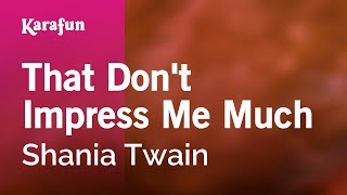 Karaoke That Don't Impress Me Much - Shania Twain *