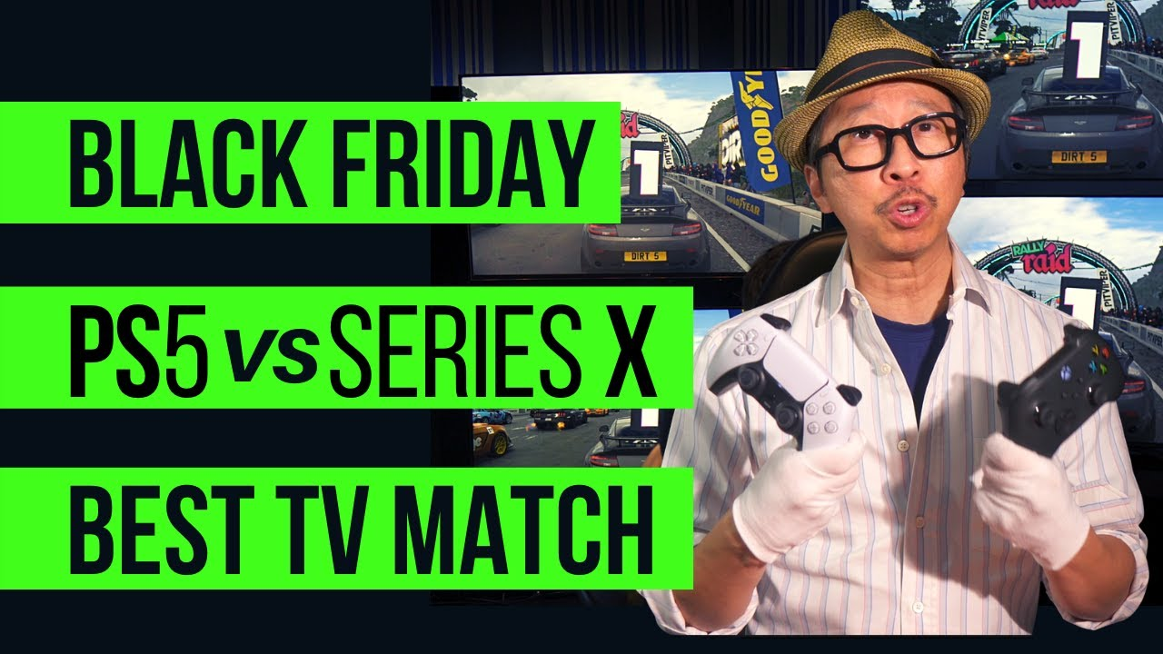 Black Friday; PS5 or Series X? My Choice & the Best TV for it (not CX)