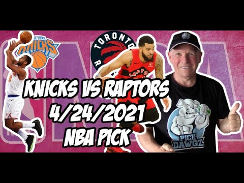 New York Knicks vs Toronto Raptors 4/24/21 Free NBA Pick and Prediction NBA Betting Tips