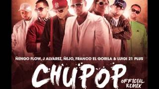 Zion & Lenox Ft. Ñengo Flow, J Alvarez, Lui-G 21 Plus, Ñejo & Franco - Chupop (Official Remix)