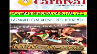 LAVAMAN - GYAL ALONE - RICH KID REMIX - GRENADA SOCA 2012