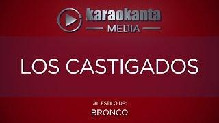 Karaokanta - Bronco - Los castigados
