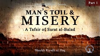 man s toil misery a tafsir of surat 90 al balad part 1 shaykh riyadh ul haq