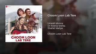 """Choom Loon Lab Tere From"""" Choom Loon Lab Tere"""" By Umesh Mishra Reena Mehta Shahid Mallya"""