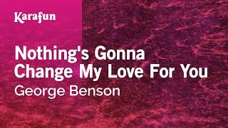 Download Nothing's Gonna Change My Love For You - George Benson | Karaoke Version | KaraFun