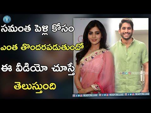 Samantha Is Too Eager For Marriage With Naga Chaitanya | Nagarjuna | Akhil | Ready2release