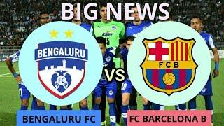 Bengaluru fc going to face barcelona ...