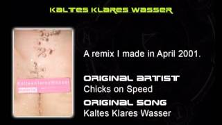 Kaltes Klares Wasser - Remix of the Chicks on Speed Song
