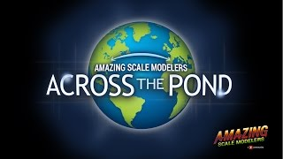 "Amazing Scale Modelers' ""Across the Pond"" Hangout #005"