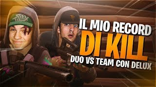 IL MIO RECORD DI KILL - DUO VS TEAM CON DELUX