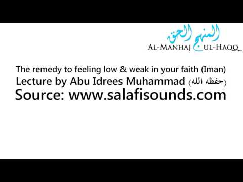 The remedy to feeling low & weak in your faith (Iman) - By Abu Idrees
