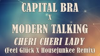 Capital Bra X Modern Talking - Cheri Cheri Lady (Feel Glück X Housejunkee Remix)