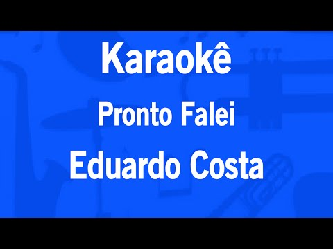 Karaokê Pronto Falei - Eduardo Costa
