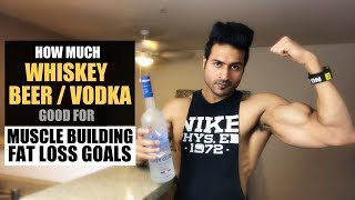 How much WHISKEY/BEER/VODKA is good during Muscle Building/Fat Loss Goal | Info by Guru Mann