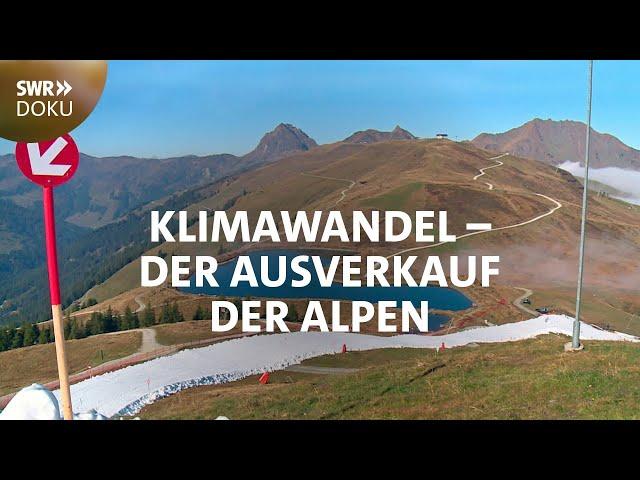 Alpenrausch im Klimawandel - Der Ausverkauf der Berge   SWR Doku
