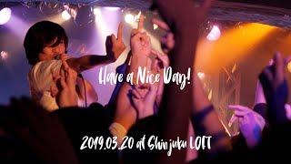 2019/03/20(水)@新宿LOFT 【Have a Nice Day! ワンマンショー ENTER THE...