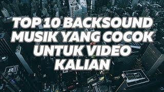 TOP 10 BACKSOUND MUSIC YANG COCOK UNTUK VIDEO KALIAN