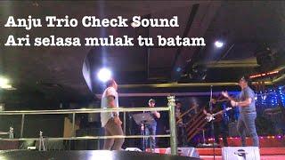 Anju Trio Check Sound ~ Ari Selasa Mulak Tu Batam