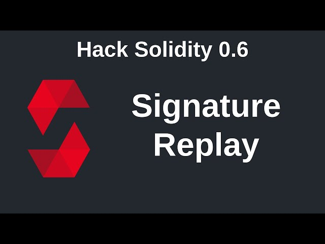 Signature Replay | Hack Solidity (0.6)