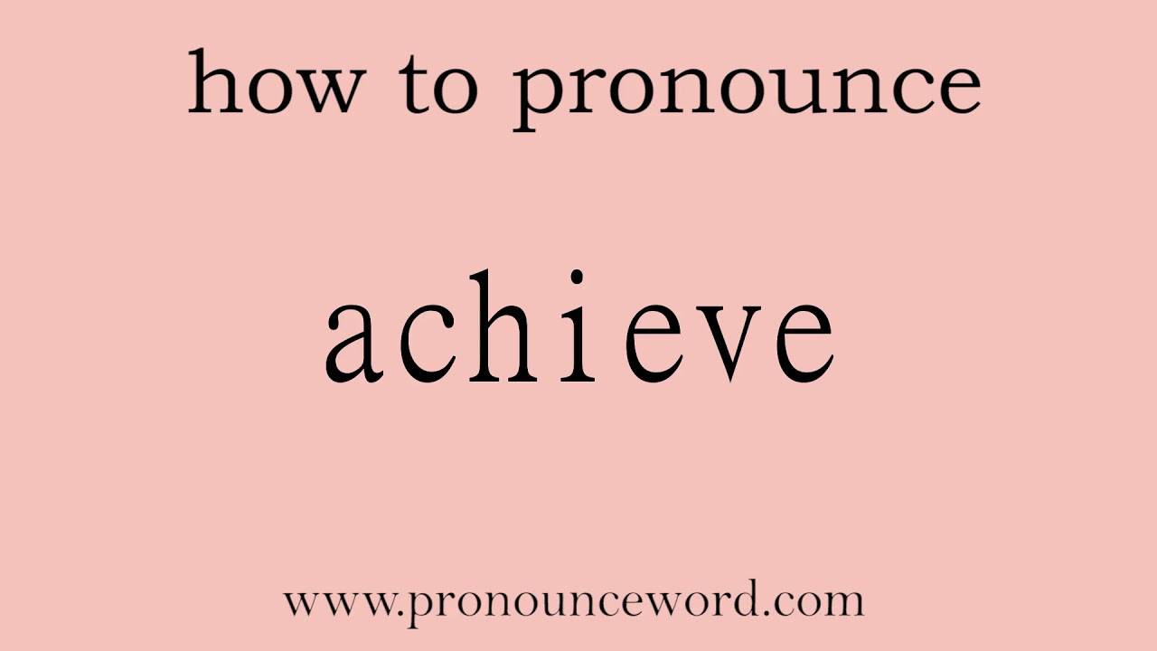 achieve: How to pronounce achieve in english (correct!).Start with
