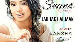JAB TAK HAI JAAN | Saans Reprise COVER | VARSHA TRIPATHI