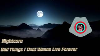 Nightcore - Bad Things I Dont Wanna Live Forever MASHUP cover by JFla
