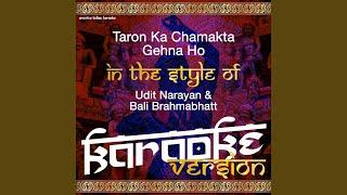 Taron Ka Chamakta Gehna Ho (In the Style of Udit Narayan & Bali Brahmabhatt) (Karaoke Version)
