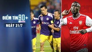 Điểm tin 90+ ngày 31/7   Arsenal hoàn tất BOM TẤN; Hà Nội thắng tối thiểu trước Bình Dương