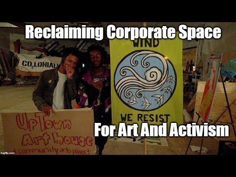 Uptown Art House: Reclaiming Corporate Space For Activism And Art