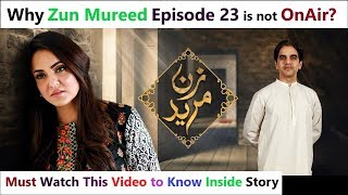 Zun Mureed Why Episode 23 is not OnAir Known inside Story|| HUM TV  Unique Dunya