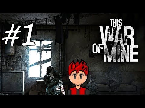 This War Of Mine #1 - How Do I Play This Game Again? |