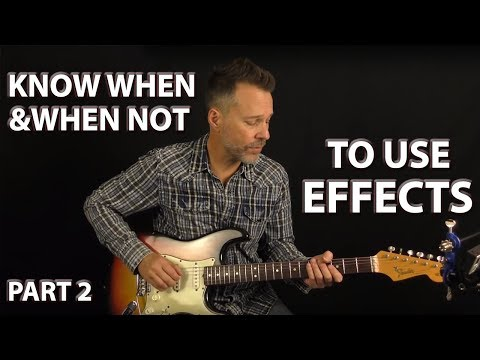 Know When & When Not to Use Guitar Effects - Part 2