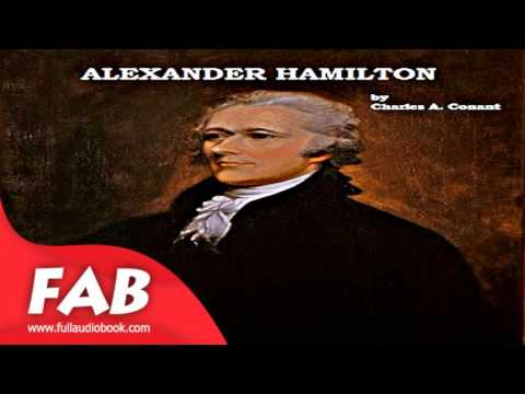 Alexander Hamilton Full Audiobook by Charles A. CONANT by Non-fiction, Biography & Autobiography