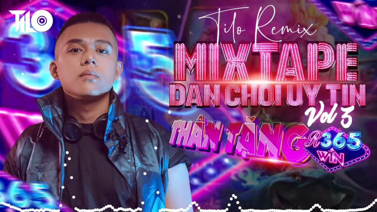Thân tặng Dân Chơi Uy Tín R365Win - vol 3 - Mixtape DJ TILO