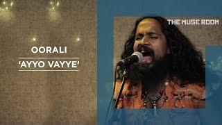 Ayyo Vayye - Oorali - The Muse Room