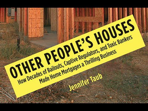 Other People's Houses: How Decades of Bailouts...Made Mortgages a Thrilling Biz (w/ Jennifer Taub)
